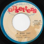 A Wah Dat / Dub Dat - Junior Dread / The Upsetters