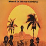 Blame It On The Sun - Inner Circle