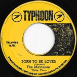 Born To Be Loved / Born To Be Loved II - The Maytones