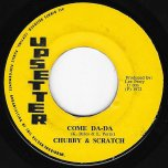 Come Da Da / Ver - Chubby And Scratch aka Junior Byles And Lee Perry