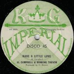 Have A Little Love / Ive Got To Go - Al Campbell And Ranking Trevor / Hugh Brown