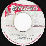 If I Follow My Heart / Love Jah - Dennis Brown / Im And The Sound Dimension