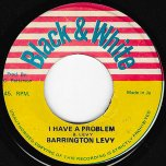 I Have A Problem / Problem Skank - Barrington Levy / King Tubby