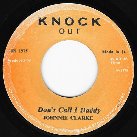 Dont Call I Daddy / A Chiney Man (Ver) - Johnny Clarke / King Tubby And The Agrovators