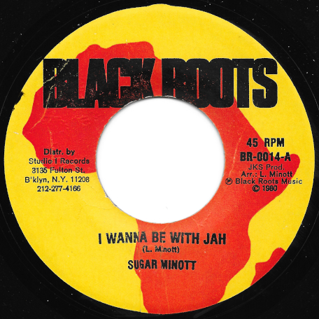 I Wanna Be With Jah / Part II - Sugar Minott / Black Roots Players