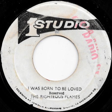 I Was Born To Be Loved / Born To Dub - The Righteous Flames / The Soul Vendors