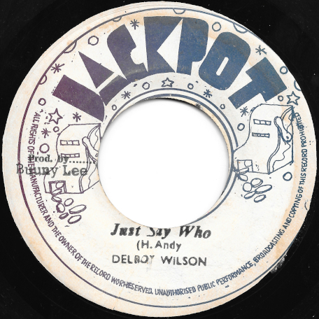 Just Say Who / A Heavy Dub - Delroy Wilson / King Tubby And The Aggrovators