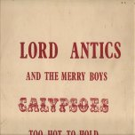 Too Hot To Hold - Lord Antics and the Merry Boys