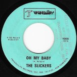 Oh My Baby / Change Of Love - The Slickers / Winston Wright