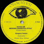 Rock On Murder Observer Style / Jah Is Watching You / Flat Foot Hustling - Gregory Isaacs / Dennis Brown And Dillinger