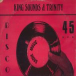 Spend One Night In Babylon / Keep Us Down In Poverty - King Sounds And Trinity / Jah Woosh
