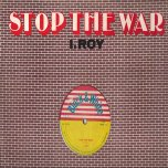 Too Late To Turn Back Now / Stop The War - Carlton Patterson / King Tubbys / I Roy