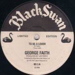 To Be A Lover / Rastaman Shuffle - George Faith / The Upsetters