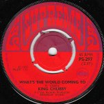 Whats The World Coming To / Live As One - Junior Byles As King Chubby / Unknown Singer