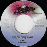When Will Things Change / Sun Is Shining Ver - Luciano And Tony Rebel