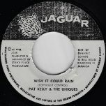 Wish It Could Rain / Ver - Pat Kelly And The Uniques / Ansel Collins And Mikey Spence