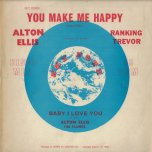 You Make Me Happy / Baby I Love You - Alton Ellis And Ranking Trevor